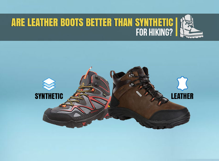 Are leather boots better than synthetic for hiking?