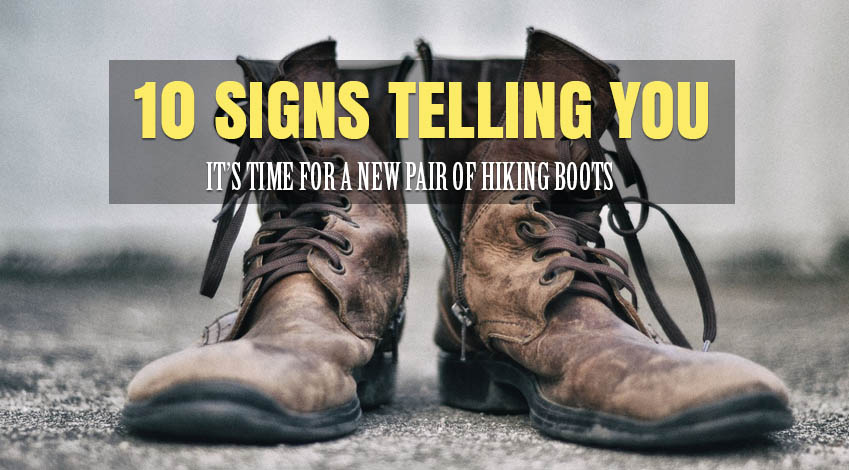 10 Signs It's time for a new pair of Hiking Boots